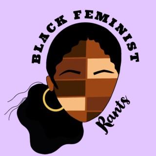 Black Feminist Rants
