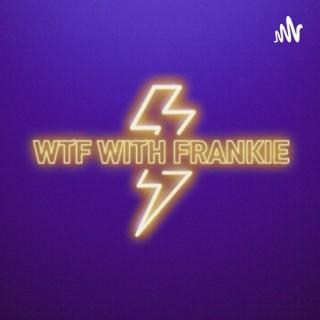 WTF WITH FRANKIE