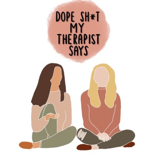 Dope Sh*t My Therapist Says