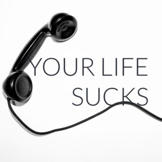 Your Life Sucks