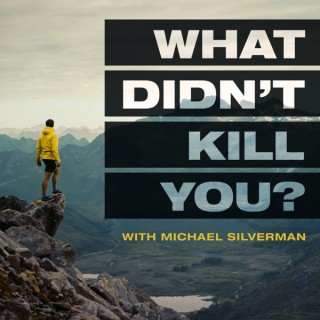 What Didn't Kill You? with Michael Silverman