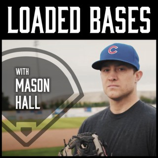 Loaded Bases w/ Mason Hall