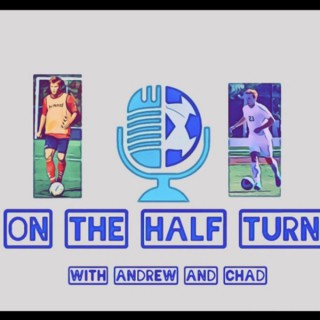 On The Half Turn Soccer Podcast with Andrew and Chad