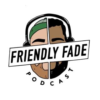 Friendly Fade Podcast