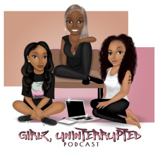Girlz, Uninterrupted Podcast