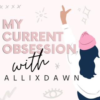 My Current Obsession with A L L I X d a w n