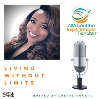 All About The Experiences: Living Without Limits