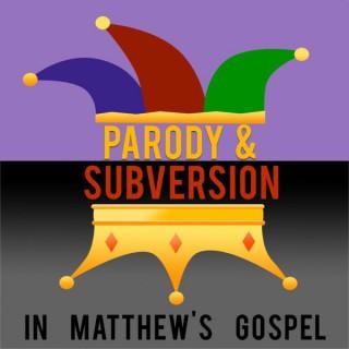 Bible Study: Parody and Subversion in Matthew's Gospel