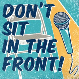 Don't Sit in the Front!