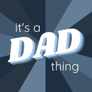 It's A Dad Thing Podcast