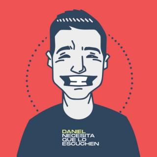 Daniel Necesita que lo Escuchen