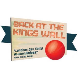 Back At The King's Wall- The Flanders Camp Alumni Podcast with Mikey Hersh