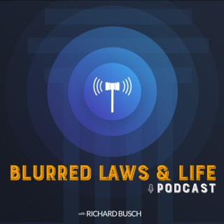 Blurred Laws & Life with Richard Busch