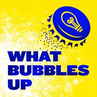 What Bubbles Up