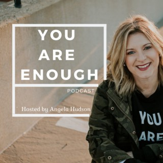 You Are Enough Podcast