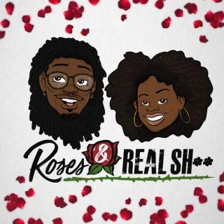 Roses & Real Sh**
