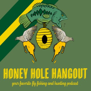 Honey Hole Hangout - Your Favorite Fly Fishing and Hunting Podcast