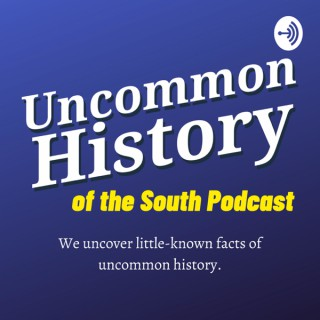 Uncommon History of the South Podcast