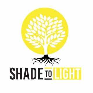 Shade to Light