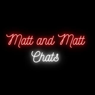 Matt and Matt Chats