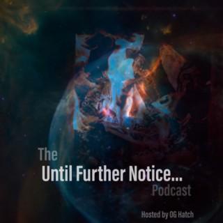 Until Further Notice...