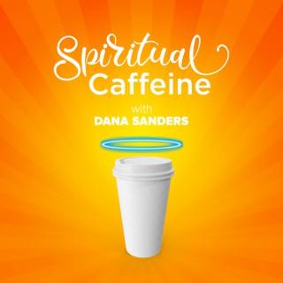 Spiritual Caffeine with Dana Bishop Sanders