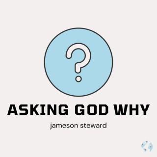Asking God Why