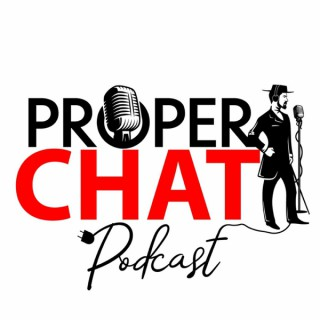 The Proper Chat Podcast