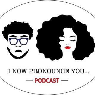 I Now Pronounce You...