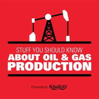 Stuff You Should Know About Oil and Gas Production