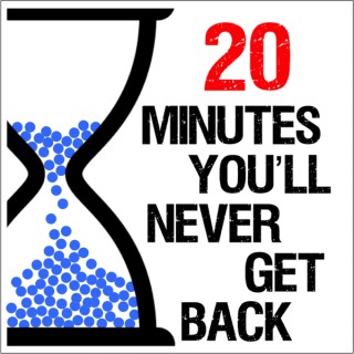 20 Minutes You'll Never Get Back