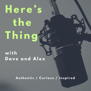 Here's the Thing with Dave and Alex
