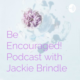 Be Encouraged! Podcast with Jackie Brindle