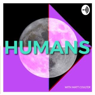 HUMANS w/ Matt Coulter