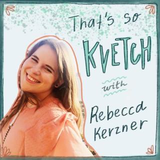 That's So Kvetch!