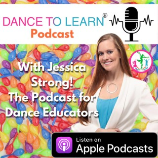 Dance to Learn® Podcast with Jessica Strong