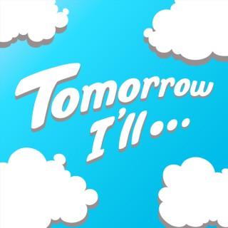 Tomorrow I'll...