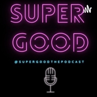 Super Good the Podcast
