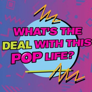 What's The Deal With This Pop Life?