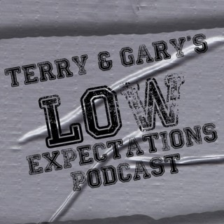 Terry and Gary's Low Expectations Podcast