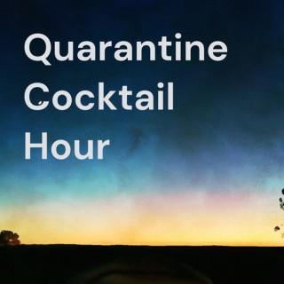 Quarantine Cocktail Hour