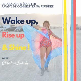 Wake Up, Rise Up & Shine!