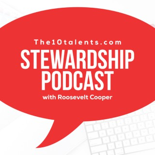 Stewardship Time Management Personal Finance Health and Relationships From The10Talents.com With Roosevelt Cooper