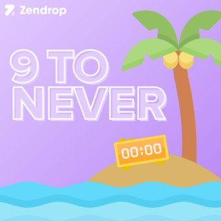 9 To Never by Zendrop