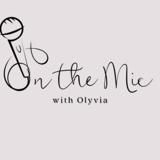 On the Mic w/ Olyvia
