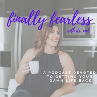 Finally Fearless with Dr. Mel