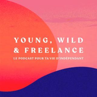Young, Wild & Freelance | Le podcast pour ta vie d'indépendant