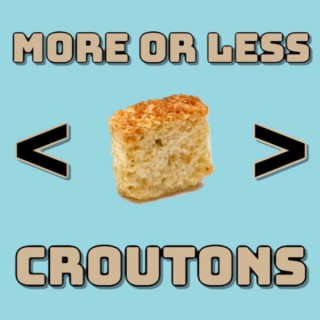 More or Less Croutons