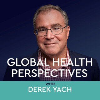Global Health Perspectives with Derek Yach