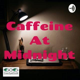 Caffeine At Midnight